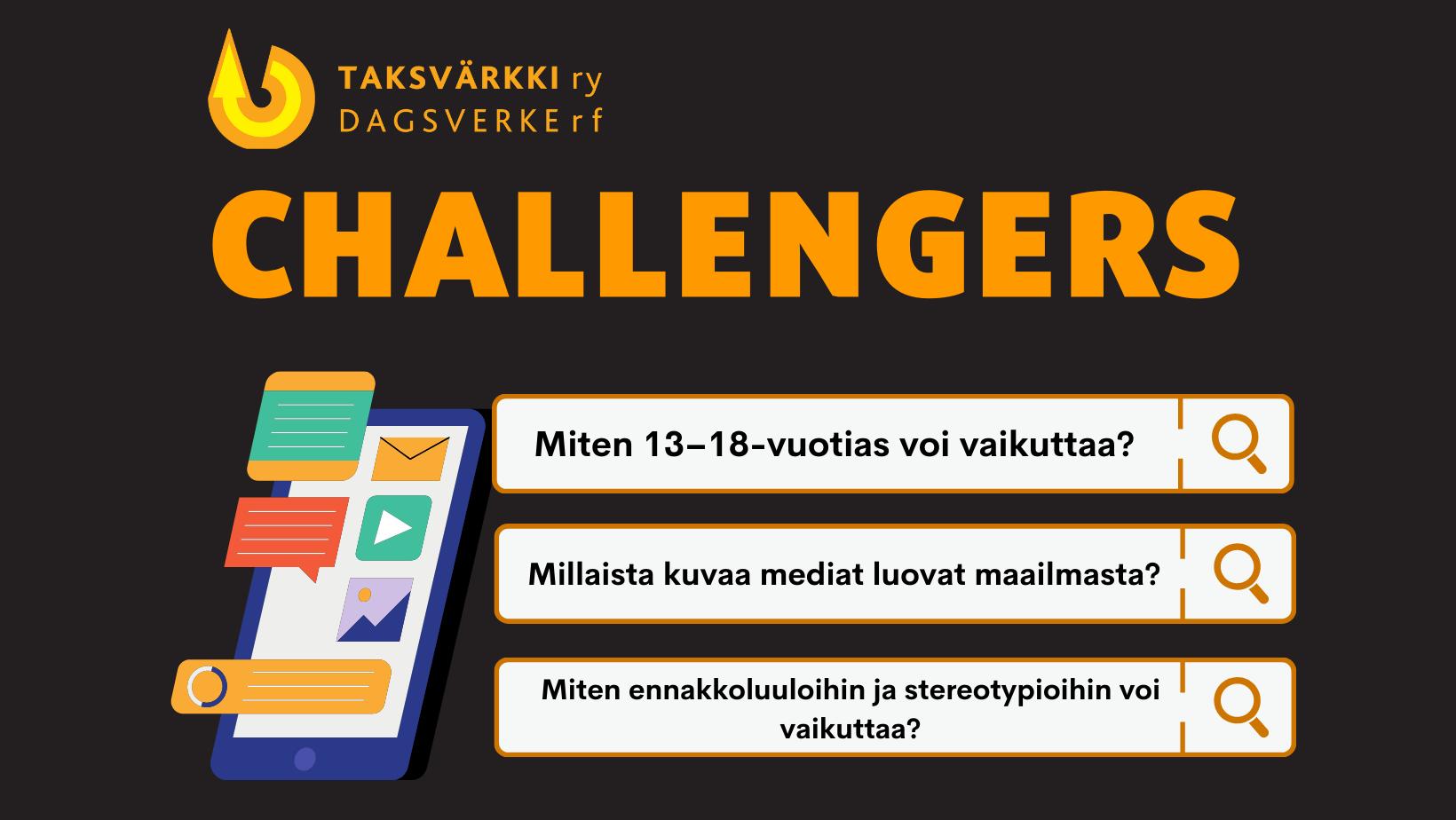Mustalla pohjalla Taksvärkin logo, piirroskuva älypuhelimesta ja tekstit Challengers, Miten 13–18-vuotias voi vaikuttaa? Millaista kuvaa mediat luovat maailmasta? Miten ennakkoluuloihin ja stereotypioihin voi vaikuttaa?